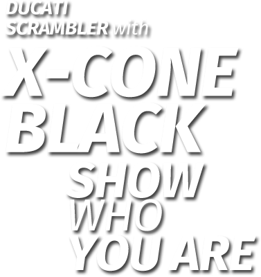 Ducati Scrambler with X-Cone Black: show who you are